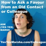 How Do I Ask a Favour from a Long-Lost Colleague – Without Feeling Like I'm Just Using Them? ASK (YES YES) MARSH!