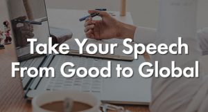 Big Text saying Take your Speech-from-Good-to-Global